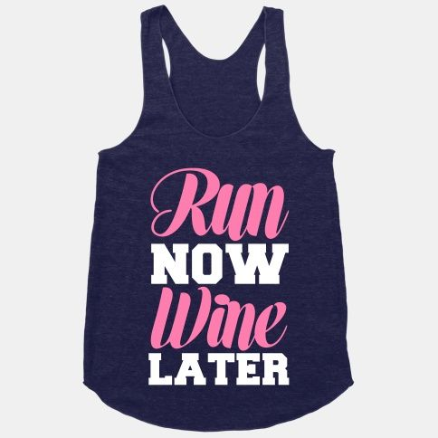 Run Now Wine Later #cute #funny #workout #run #running #wine #trendy #girly #racerback #tank #gym #fashion