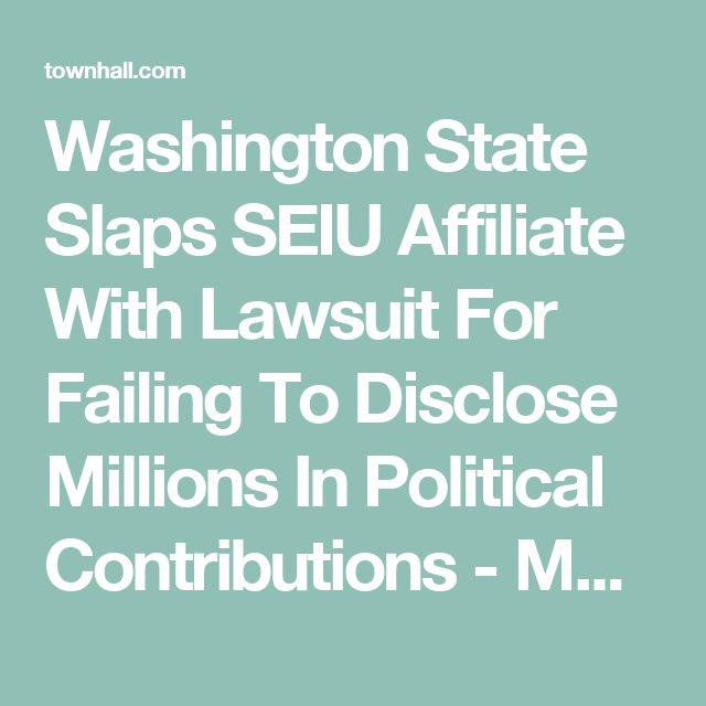 Washington State Slaps SEIU Affiliate With Lawsuit For Failing To Disclose Millions In Political Contributions - Matt Vespa