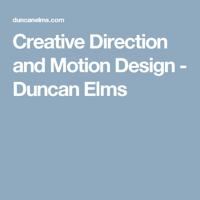 Creative Direction and Motion Design - Duncan Elms