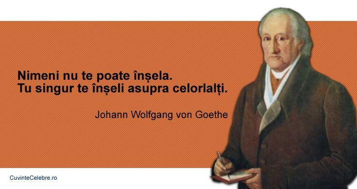 """""""Nimeni nu te poate înșela. Tu singur te înșeli asupra celorlalți.""""  Citat de Johann W. von Goethe despre înșelăciune şi oameni"""