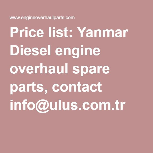 Price list: Yanmar Diesel engine overhaul spare parts, contact info@ulus.com.tr