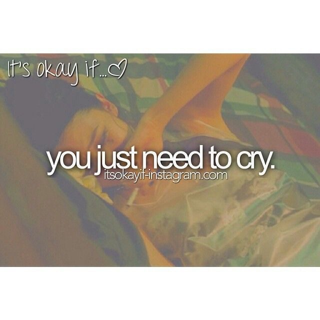 Sometimes I wonder how one person can cry so much...shouldn't the tears run out sometine?