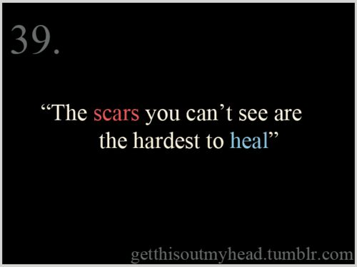 I'm tired of no one understanding or caring. I don't talk about my issues because there's never anyone there to listen. I have have scars. But there will never be a way to heal them after all the crap I've been through.