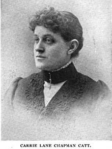 Carrie Chapman Catt: She was born Carrie Clinton Lane in Ripon, Wisconsin. Catt spent her childhood in Charles City, Iowa and graduated from Iowa State College (later called Iowa State University) in Ames, Iowa, graduating in three years. She was a member of Pi Beta Phi, the valedictorian of her class, and the only woman.