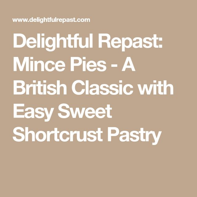 Delightful Repast: Mince Pies - A British Classic with Easy Sweet Shortcrust Pastry