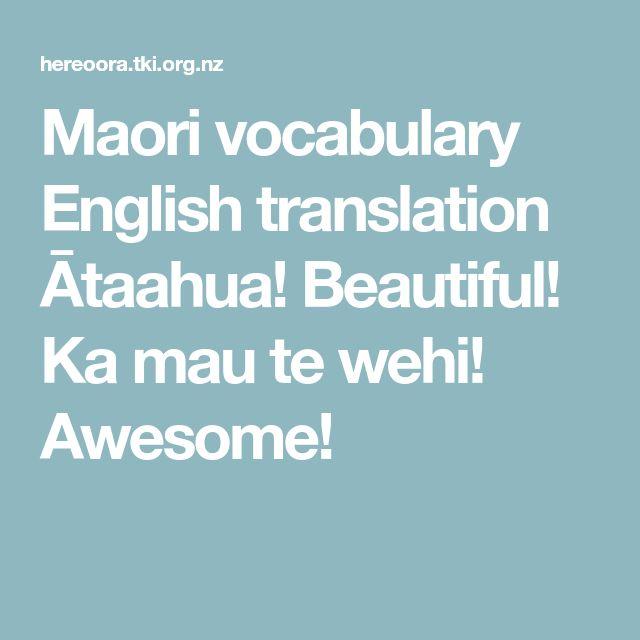 Maori vocabulary  English translation  Ātaahua! Beautiful! Ka mau te wehi! Awesome!