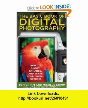 The Basic Book of Digital Photography How to Shoot, Enhance, and Share Your Digital Pictures (9780452289550) Tom Grimm, Michele Grimm , ISBN-10: 0452289556  , ISBN-13: 978-0452289550 ,  , tutorials , pdf , ebook , torrent , downloads , rapidshare , filesonic , hotfile , megaupload , fileserve