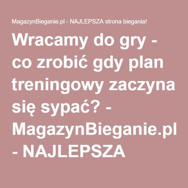Wracamy do gry - co zrobić gdy plan treningowy zaczyna się sypać? - MagazynBieganie.pl - NAJLEPSZA strona biegania!