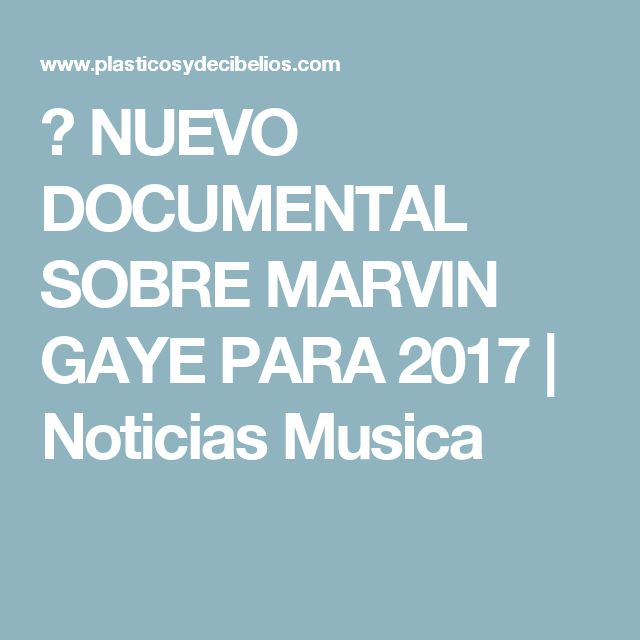♫ NUEVO DOCUMENTAL SOBRE MARVIN GAYE PARA 2017 | Noticias Musica