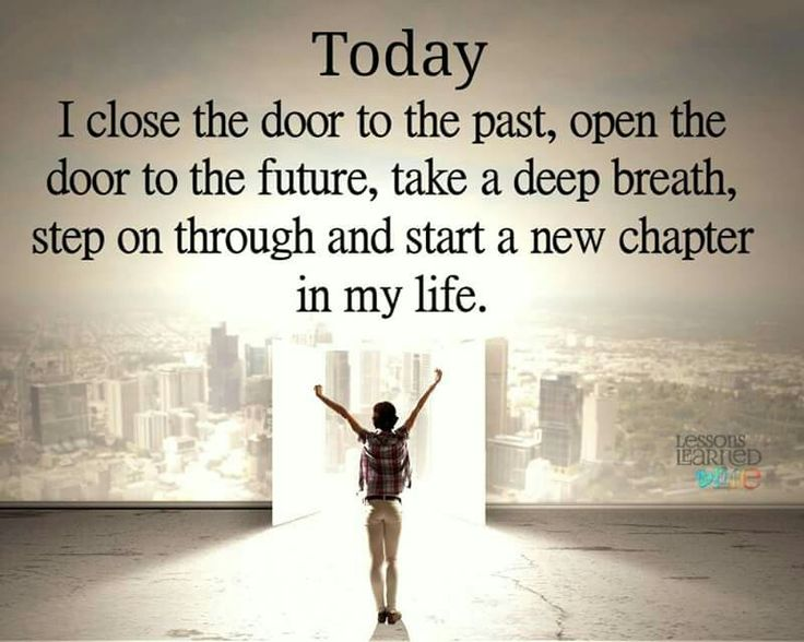 Close the door to the past, open the door to the future, take a deep breath, step on through and start a new chapter in my life #motivation #inspiration #quotes