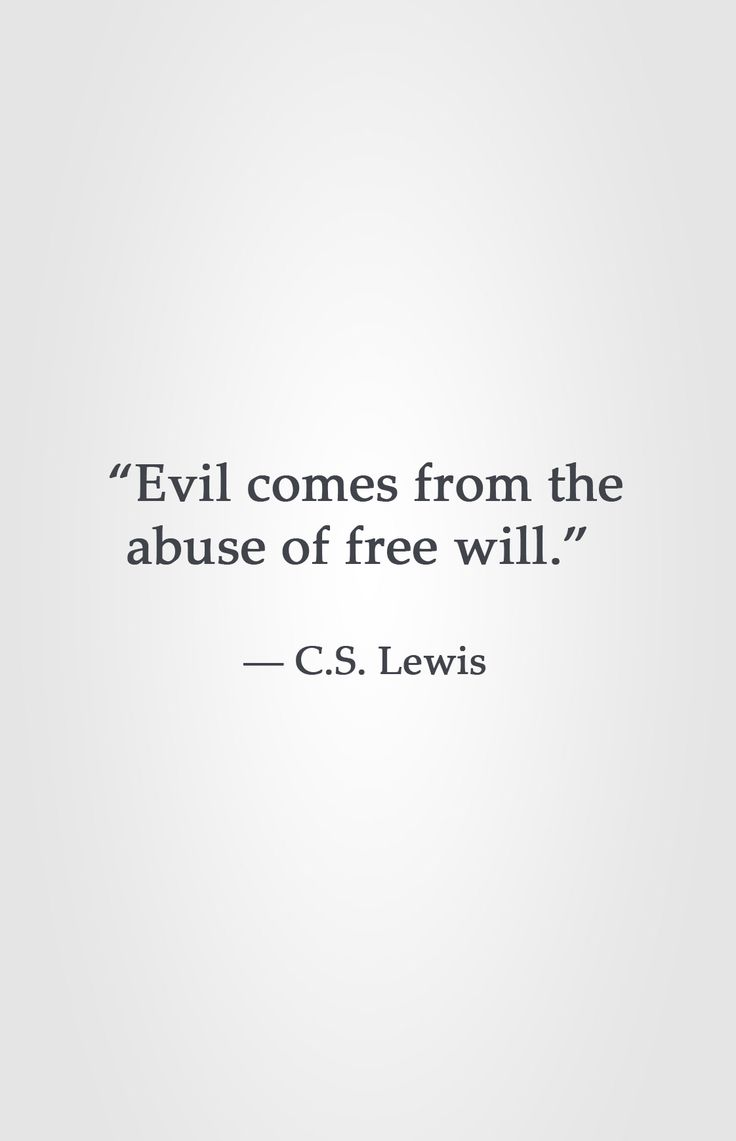 """""""Evil comes from the abuse of free will."""" ― C.S. Lewis"""