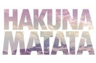 Hakuna matata. What a wonderful phrase.