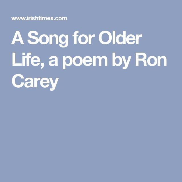A Song for Older Life, a poem by Ron Carey