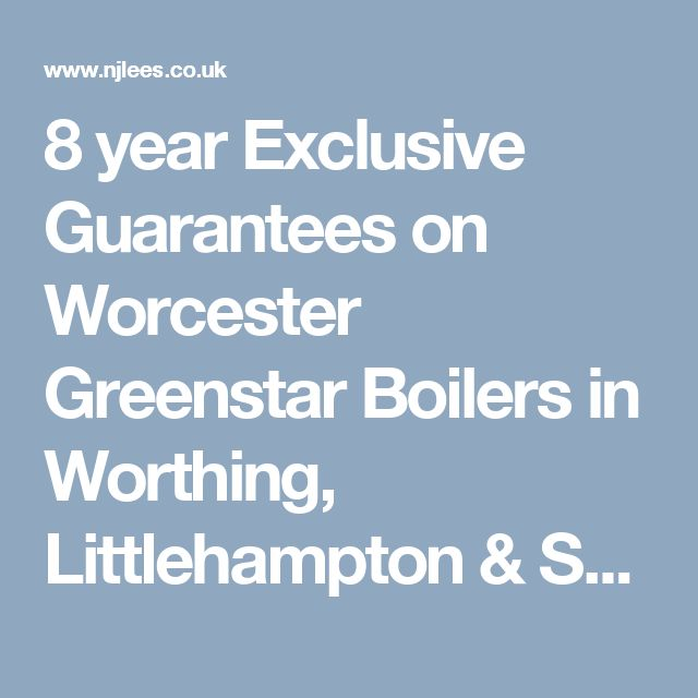 NJ Lees Plumbing & Heating Ltd  in Worthing, Littlehampton & Shoreham  offers an EXCLUSIVE 7 year guarantees on all Worcester Greenstar gas or oil fired boilers, subject to an annual service.