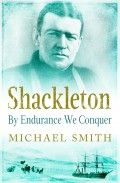 Shackleton –By Endurance We Conquer by Michael Smith