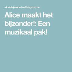 Alice maakt het bijzonder!: Een muzikaal pak!