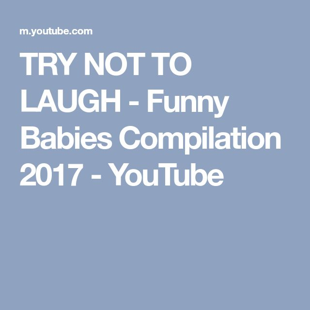 TRY NOT TO LAUGH - Funny Babies Compilation 2017 - YouTube