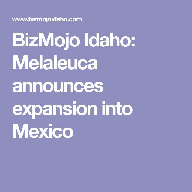 BizMojo Idaho: Melaleuca announces expansion into Mexico