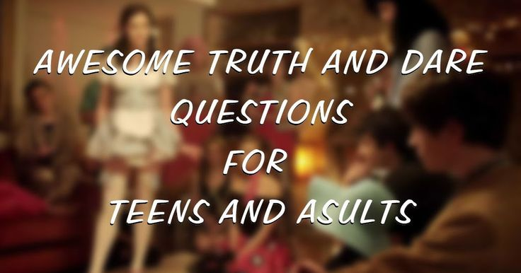 100+ Truth & Dare Game Questions for Teens and Adults