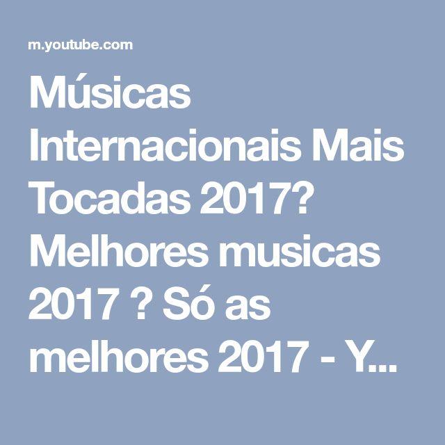 Músicas Internacionais Mais Tocadas 2017♫ Melhores musicas 2017 ♫ Só as melhores 2017 - YouTube