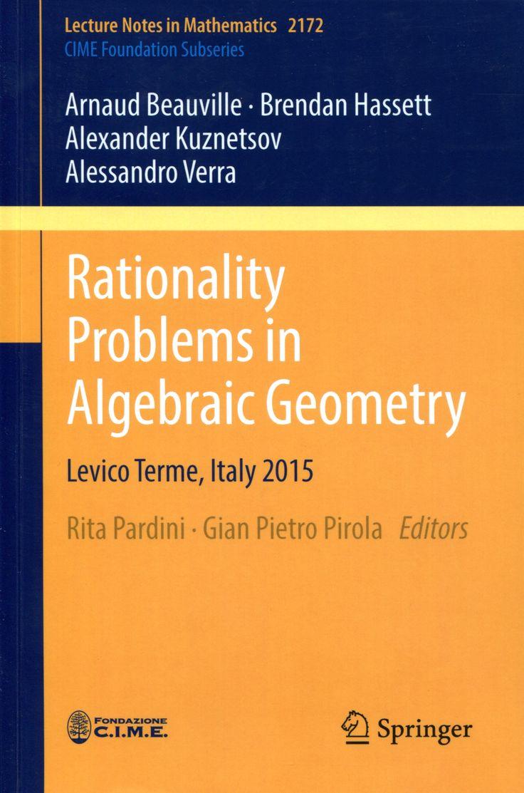 Rationality Problems in Algebraic Geometry Levico Terme,      Italy 2015 / by Arnaud Beauville, Brendan Hassett, Alexander      Kuznetsov, Alessandro Verra ; edited by Rita Pardini, Gian      Pietro Pirola.-- Cham : Springer, 2016.