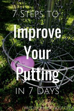 7 Steps to Improve Your Putting in 7 Days - Disc Golf Putting Tips