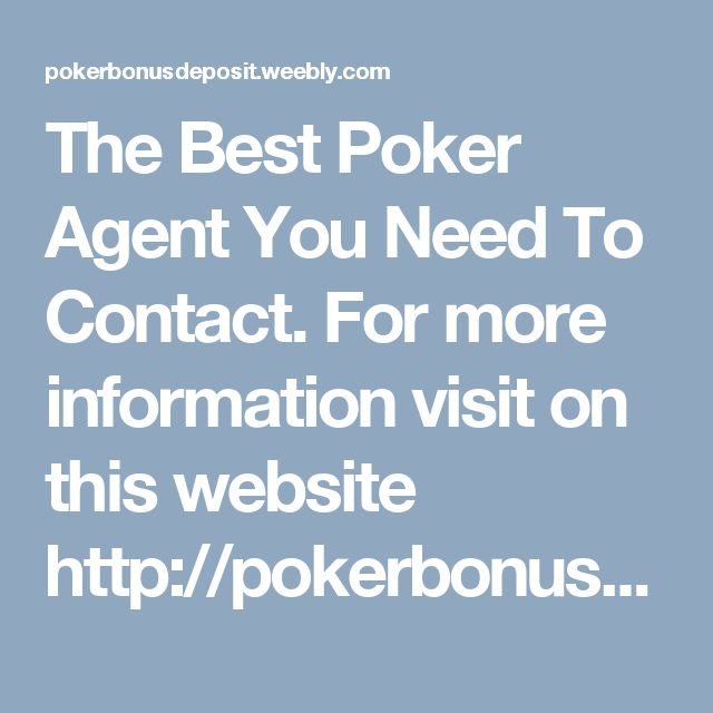 The Best Poker Agent You Need To Contact. For more information visit on this website http://pokerbonusdeposit.weebly.com/poker-bonus-deposit.html
