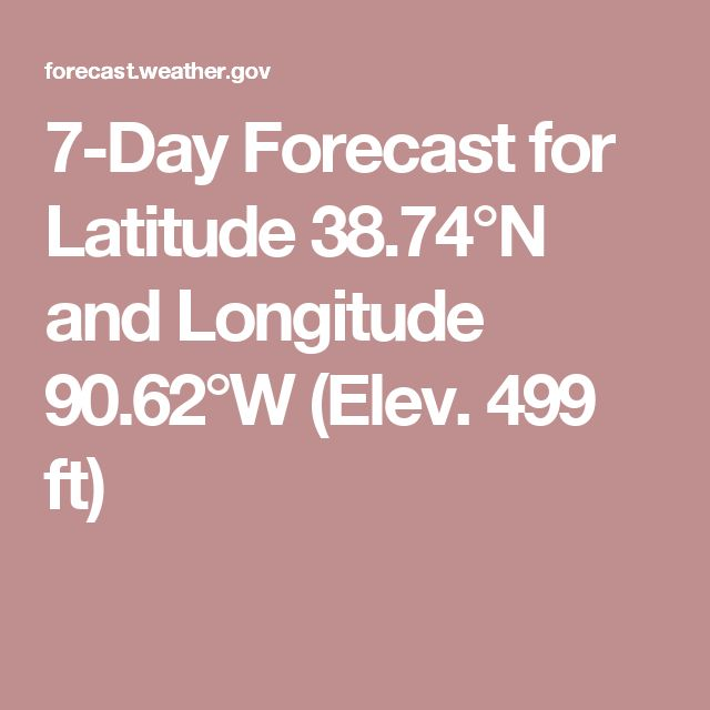 7-Day Forecast for Latitude 38.74°N and Longitude 90.62°W (Elev. 499 ft)