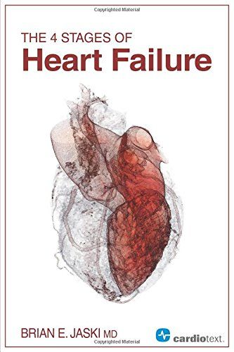 Download the Book: The 4 Stages of Heart Failure PDF For Free, Preface: If you understand heart failure, you understand cardiology This book applies pra...
