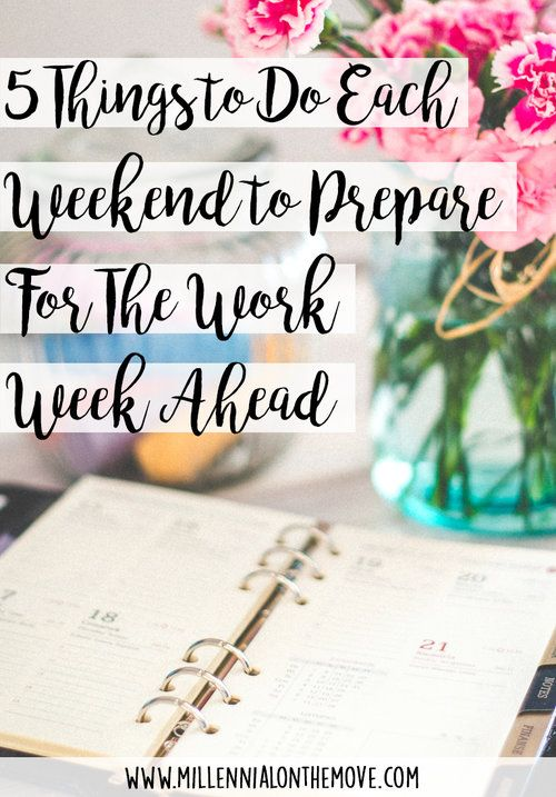 5 Things To Do Each Weekend To Prepare For The Work Week Ahead - Millennial on the Move