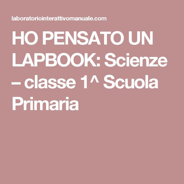 HO PENSATO UN LAPBOOK: Scienze – classe 1^ Scuola Primaria