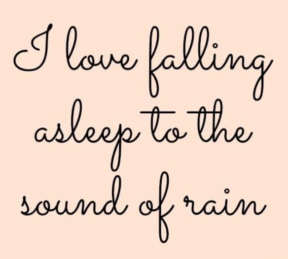 Sayings and quotes : I love falling asleep to the sound of rain