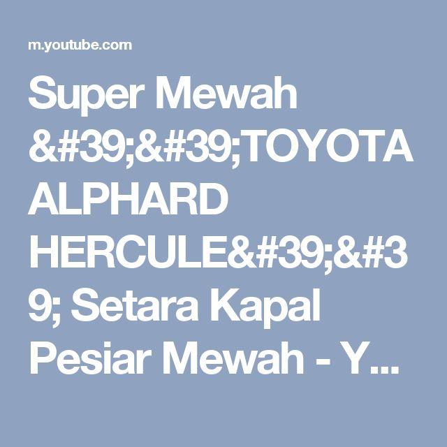 Super Mewah ''TOYOTA ALPHARD HERCULE'' Setara Kapal Pesiar Mewah - YouTube