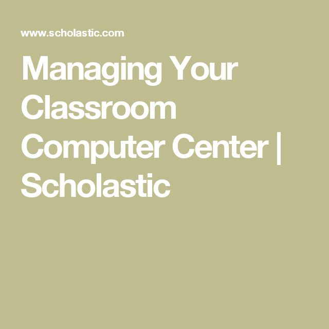 Managing Your Classroom Computer Center | Scholastic