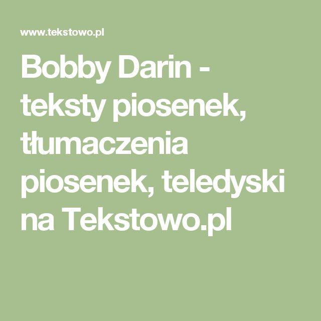 Bobby Darin - teksty piosenek, tłumaczenia piosenek, teledyski na Tekstowo.pl