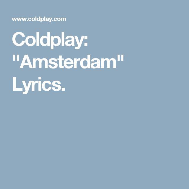 "Coldplay: ""Amsterdam"" Lyrics."
