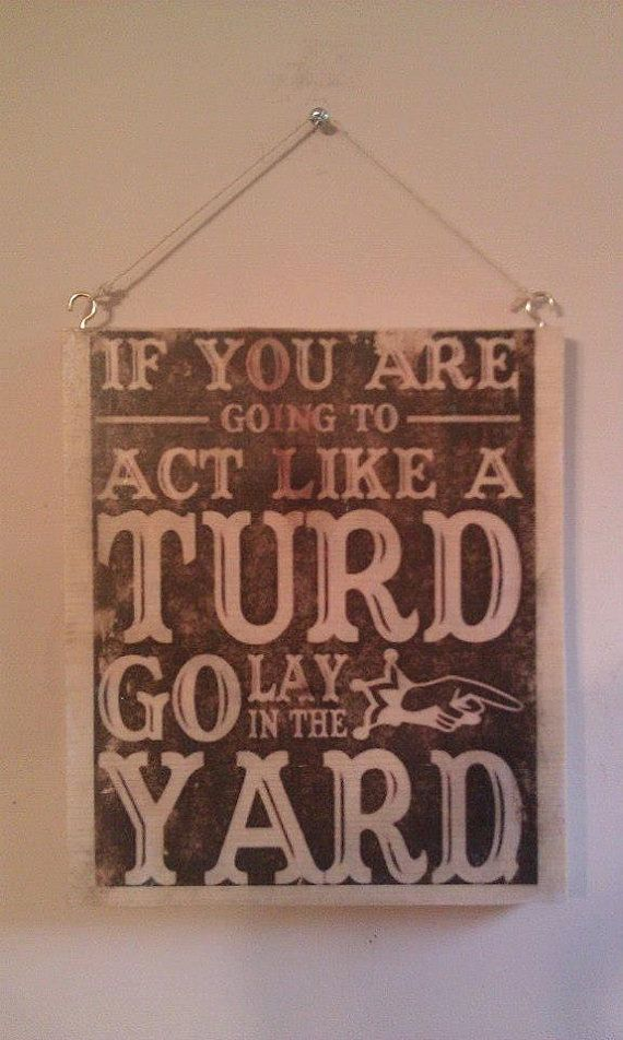 Wooden Sign (act like a turd funny saying) on Etsy, $8.00