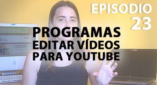 Editar Vídeos Para Youtube: Qué Programas Usar Para Hacer Un Vídeoblog - Episodio 24