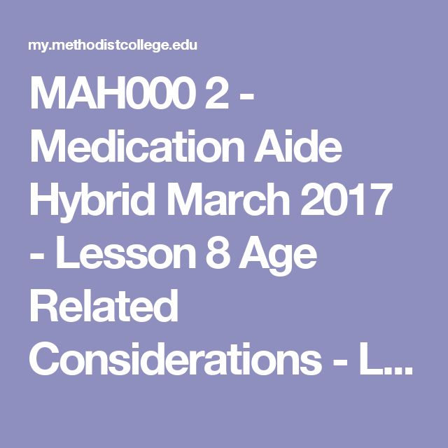 MAH000 2 - Medication Aide Hybrid March 2017 - Lesson 8 Age Related Considerations - Lecture | NMC Student Portal