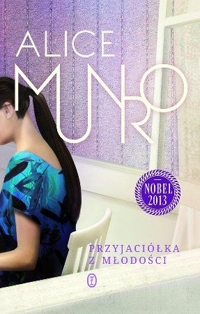 """Alice Munro, """"Przyjaciółka z młodości"""", przeł. Agnieszka Kuc, Wydawnictwo Literackie, Kraków 2013. 433 strony"""