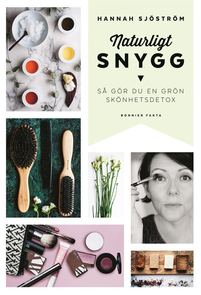"""""""Naturligt Snygg - så gör du en grön skönhetsdetox"""" (Bonnier Fakta)."""