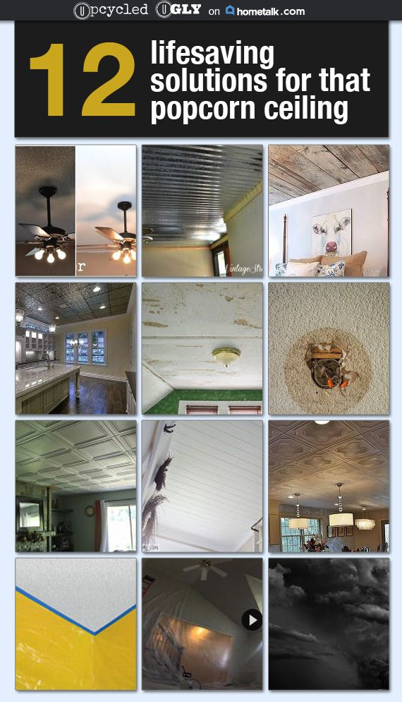 I, unfortunately, have popcorn ceilings throughout my house but now I have some ideas for how to get rid of them!