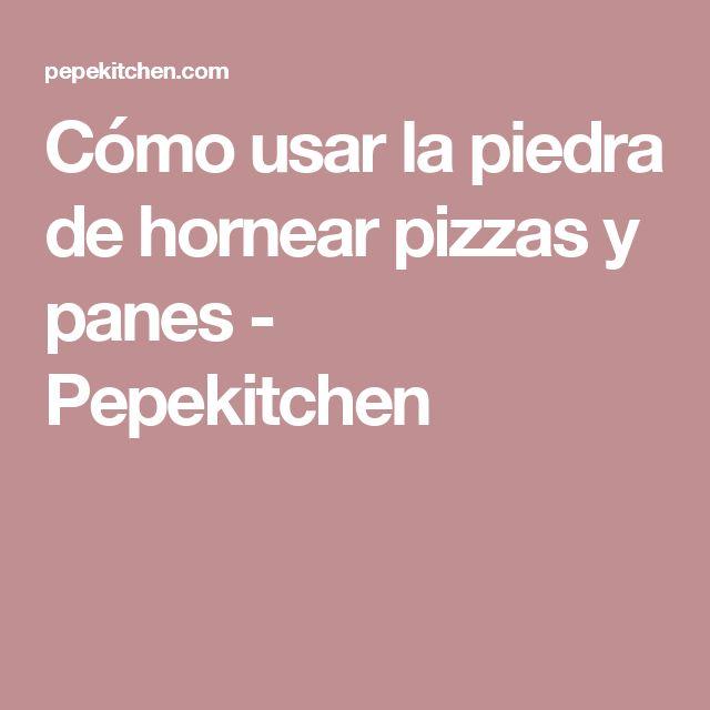 Cómo usar la piedra de hornear pizzas y panes - Pepekitchen