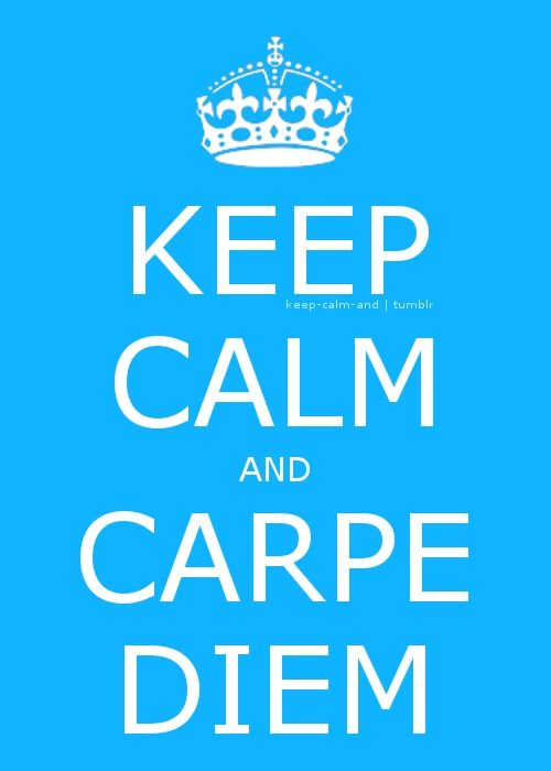 """""""Just grab those opportunities when you see 'em.  'Cause everyday's a brand new day.  Carpe diem!"""""""
