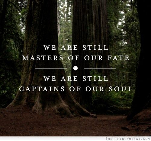 we are master of our fate essays Invictus by william ernest henley   i am the master of my fate: i am the captain of my soul  we are masters of our fate captains of our soul and we shall stand and face the consequences of our choicesviva courage viva  reply sally plumb plumb.