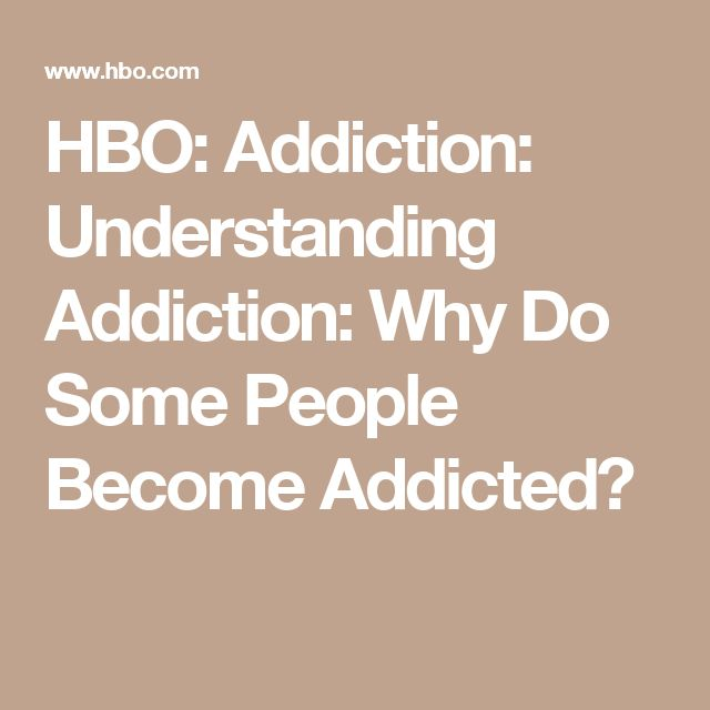 HBO: Addiction: Understanding Addiction: Why Do Some People Become Addicted?