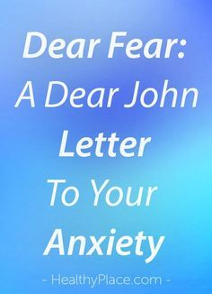 """""""Start with 'Dear Fear' and write a goodbye letter to Anxiety. Here is a great coping strategy to deal with fear and anxiety. Read this to see how it's done."""" www.HealthyPlace.com"""