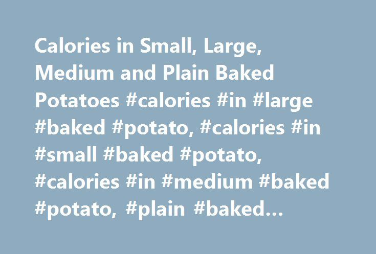 Calories in Small, Large, Medium and Plain Baked Potatoes #calories #in #large #baked #potato, #calories #in #small #baked #potato, #calories #in #medium #baked #potato, #plain #baked #potato http://riverside.nef2.com/calories-in-small-large-medium-and-plain-baked-potatoes-calories-in-large-baked-potato-calories-in-small-baked-potato-calories-in-medium-baked-potato-plain-baked-potato/  # Calories in Baked Potatoes Potatoes are a popular vegetable the world over owing to their ease of…