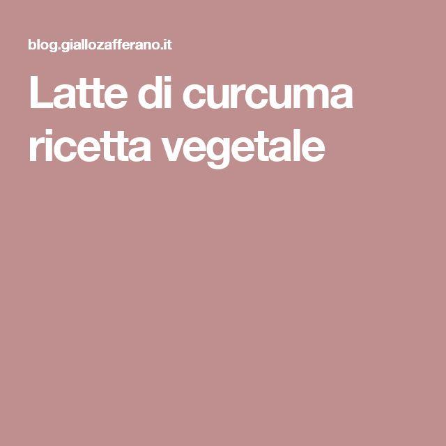 Latte di curcuma ricetta vegetale