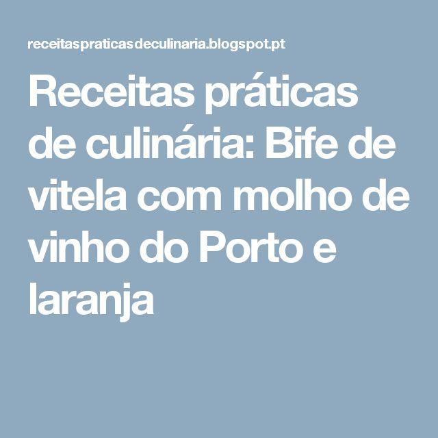 Receitas práticas de culinária:  Bife de vitela com molho de vinho do Porto e laranja